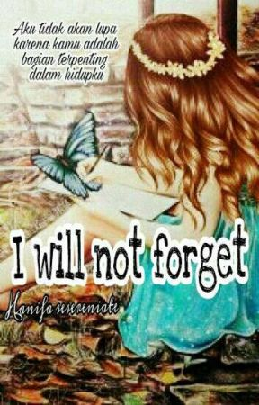 I WILL NOT FORGET by HanifaSesereniate