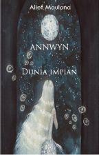 Annwyn : Dunia Impian by aliefmaulana09