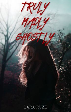 Truly Madly Ghostly by LaraRuze