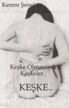 KEŞKE  by Kerems122