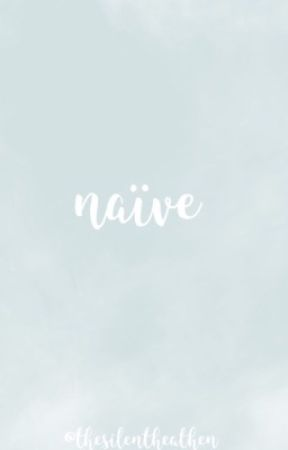 naïve by thesilentheathen