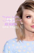 Taylor Swift and Joe Alwyn One Shots by tswiftfanfics13