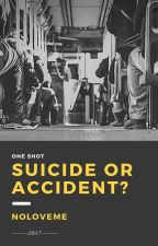 One Shot - Suicide Or Accident? by NoLoveMe