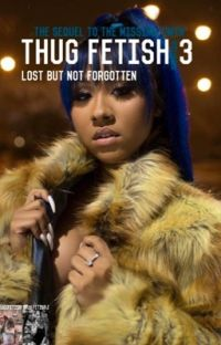 Thug fetish 3:Lost but not forgotten  cover