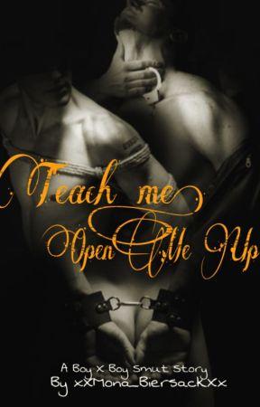 Teach Me, Open Me Up. (A boyXboy smut story) by xXMona_BiersackXx