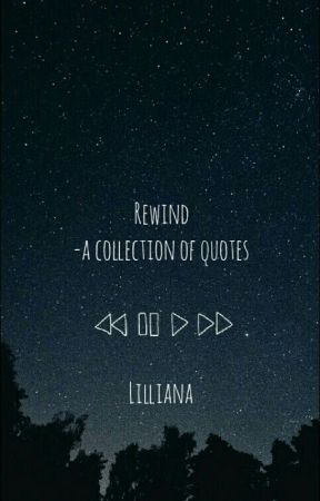 Rewind - A Collection of Quotes by lillianaland