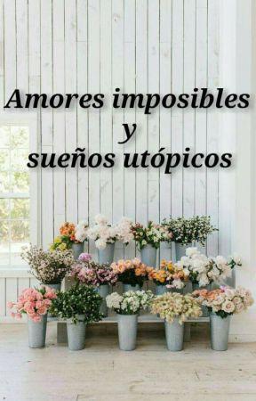 Amores imposibles y sueños utópicos by Tawagoto-Speaker