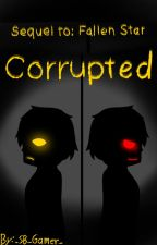 Corrupted: Sequel to Fallen Star -Discontinued (For Now)- by _Arcane_Ace_