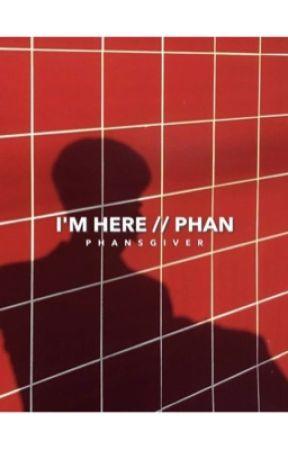 im here // phan by angryowo