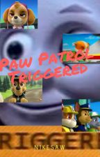 Paw Patrol Triggered (Book 1) by NIKESAW