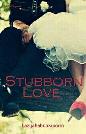 Love Trilogy 2 : Stubborn Love