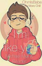 I'm Like You {Michael MellXReader} Bmc {Under editing} by MicahArctic