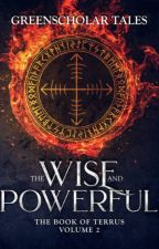 The Book of Terrus: The Wise and Powerful by GreenScholarTales