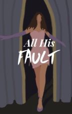All His Fault by serena994