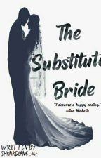 THE SUBSTITUTE BRIDE (COMPLETED)  by shanadiane_087