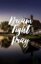 Dream, Fight, Pray. by Yesthanya
