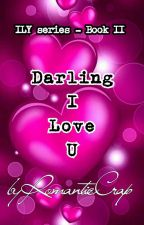 Book II - Darling, I Love You (Part One - Completed) by RomanticCrap