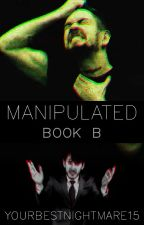 MANIPULATED Book B (Sequel to Tempted) by YourBestNightmare15