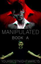 MANIPULATED Book A (Sequel to Tempted) by YourBestNightmare15