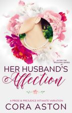 Her Husband's Affection: A Pride & Prejudice Sensual Variation by CoraAston
