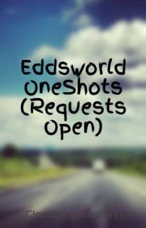 Eddsworld OneShots (Requests Open) by CloudBurgIntenstifys