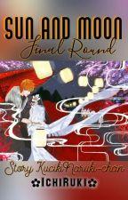 Sun and Moon : Final Round by KucikiNaruki-chan