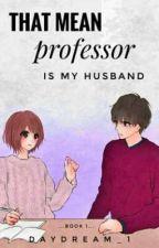 That Mean Professor Is My Husband by Daydreammm_1