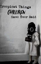 Creepiest things children have ever said. (Nederlands) door Avadakadavra-