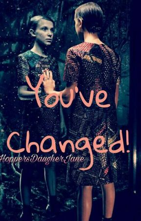 You've Changed {Stranger Things Season 3 Fan Fic} by HoppersDaughterJane