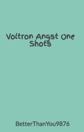 Voltron Angst One Shots by BetterThanYou9876