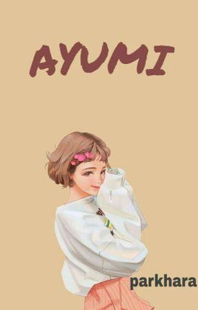 AYUMI (Segera Terbit) [END]  by ParkHaRa9