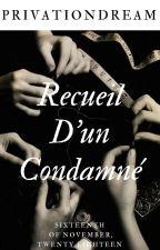 Recueil d'un condamné. by PrivationDream