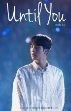 Until You | Kim Seokjin ✔️ by BTS_24