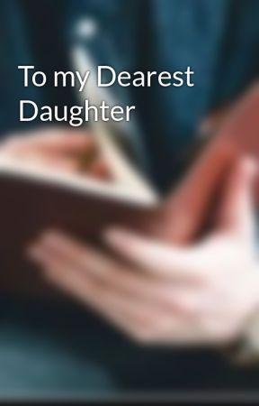 To my Dearest Daughter by Samk723