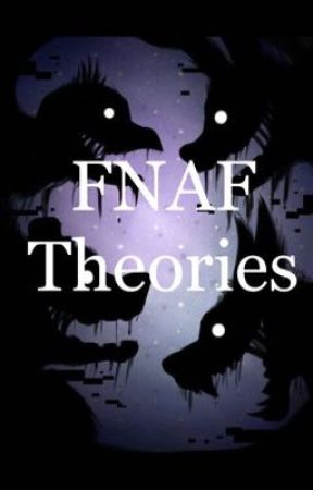 FNAF Theories by JaMlEsS_mAn