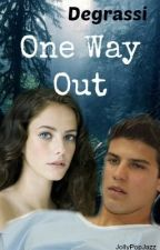 One Way Out (Degrassi FanFiction) by JollyPopJazz