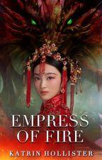 Empress of Fire [Asian Fantasy/Adventure   ONCII   Complete] by KatrinHollister