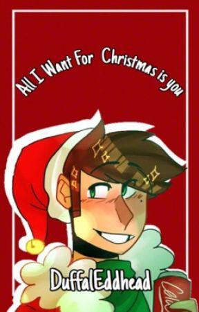 All I Want For Christmas Is You | Edd x Reader by DuffalEddHead