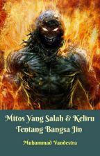 Mitos Yang Salah & Keliru Tentang Bangsa Jin by MuhammadVandestra