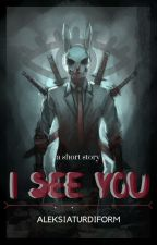 I See You (One-short story) by aleksiaturdiform