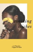 Avoiding Cliches by VaporWhore