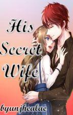 His Secret Wife by byunjhealae