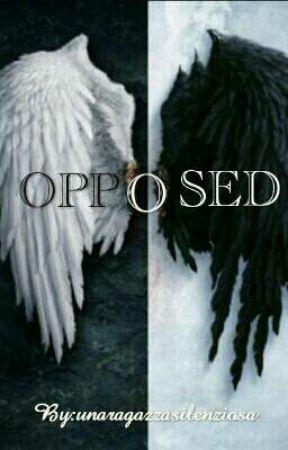 OPPOSED( In Revisione) by unaragazzasilenziosa