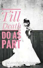 Till Death do us Part(COMPLETED) by Loveluststories