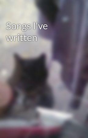 Songs I've written by CWEAMPIE
