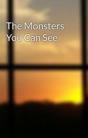The Monsters You Can See by awesomegirl123456789