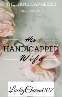 His Handicapped Wife_ ✓ COMPLETED_(Unedited old version.) cover
