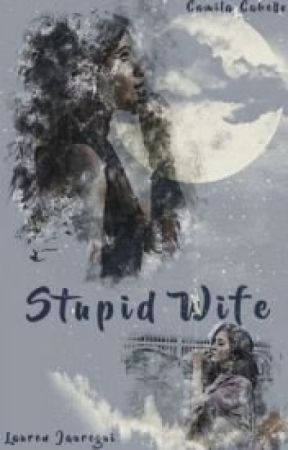 Stupid Wife (REMAKE) (Traducción) by Camrensweet2