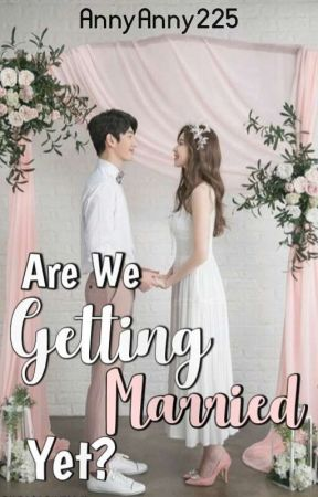 Are We Getting Married Yet? by AnnyAnny225
