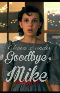 Goodbye, Mike-Eleven x reader (Stranger Things fanfiction) cover